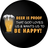 Beer is Proof that god loves us and wants us to be happy spare wheel cover design