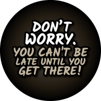 Don't Worry. Your can't be late until you get there. Humor wheel cover design.