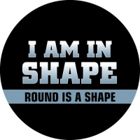 I Am In Shape. Round is a Shape. Funny slogan printed on your spare tyre cover.